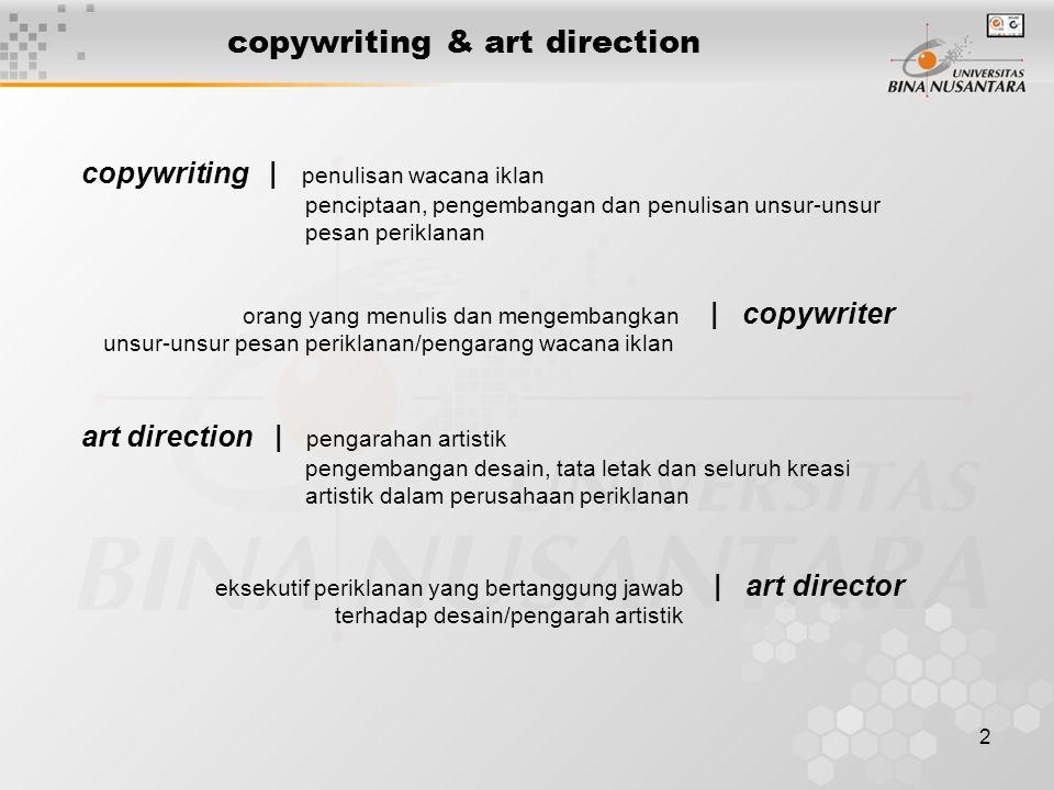 2 copywriting & art direction copywriting | penulisan wacana iklan penciptaan, pengembangan dan penulisan unsur-unsur pesan periklanan art direction |