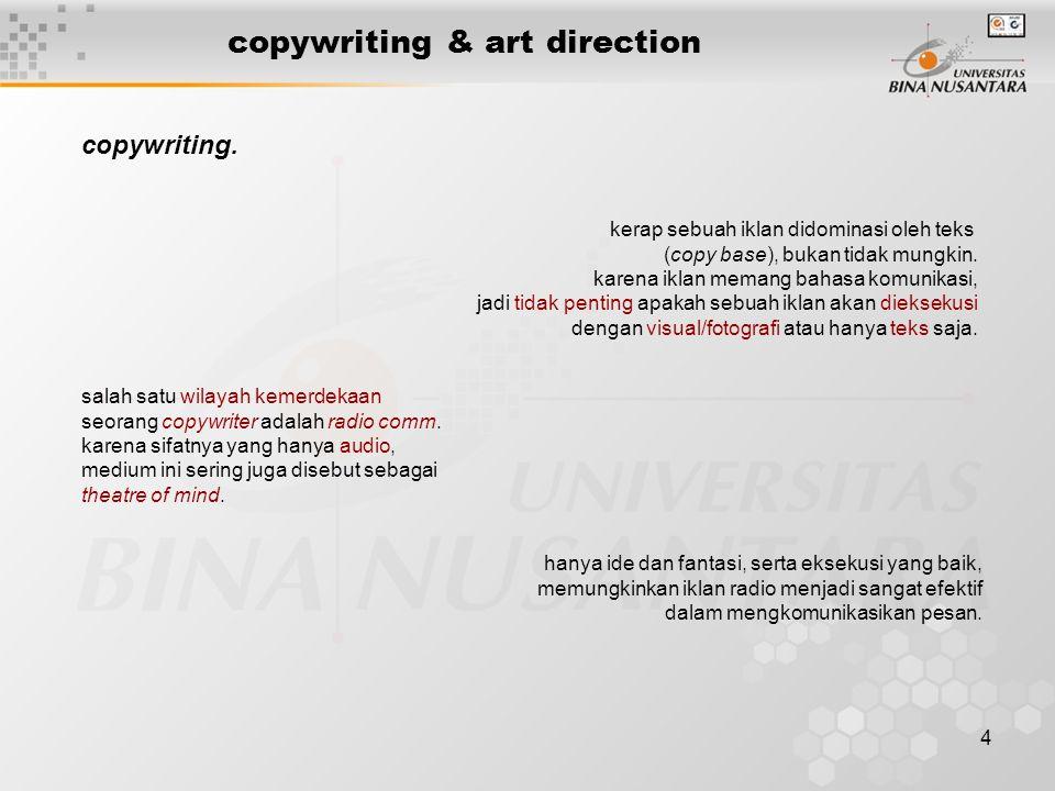 4 copywriting & art direction copywriting. kerap sebuah iklan didominasi oleh teks (copy base), bukan tidak mungkin. karena iklan memang bahasa komuni