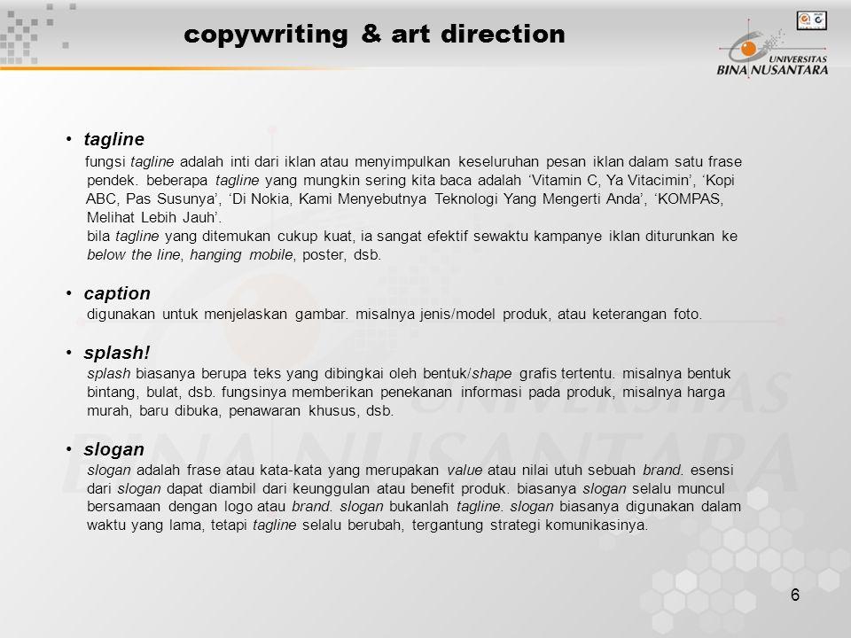 6 copywriting & art direction tagline fungsi tagline adalah inti dari iklan atau menyimpulkan keseluruhan pesan iklan dalam satu frase pendek. beberap