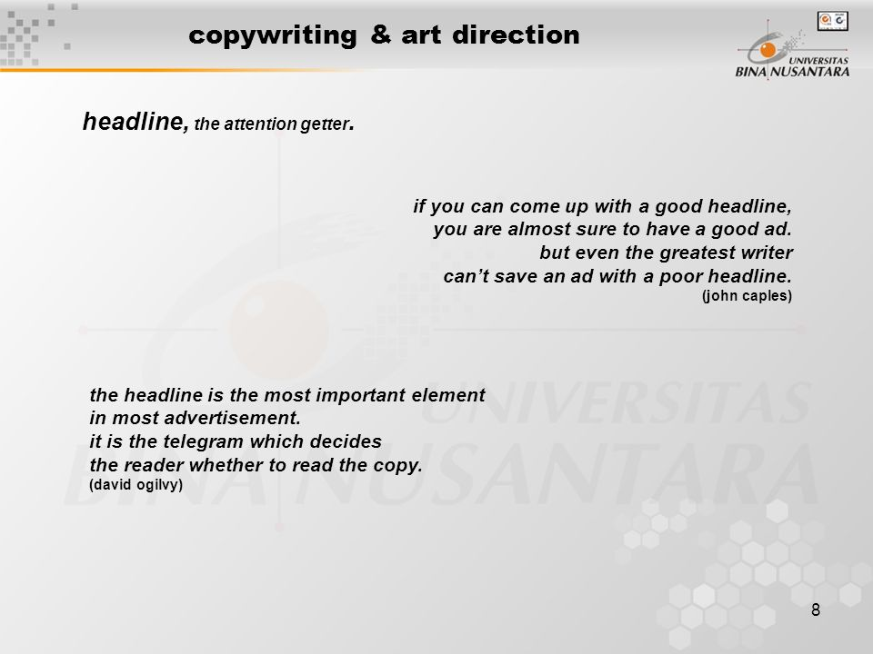 8 copywriting & art direction if you can come up with a good headline, you are almost sure to have a good ad. but even the greatest writer can't save