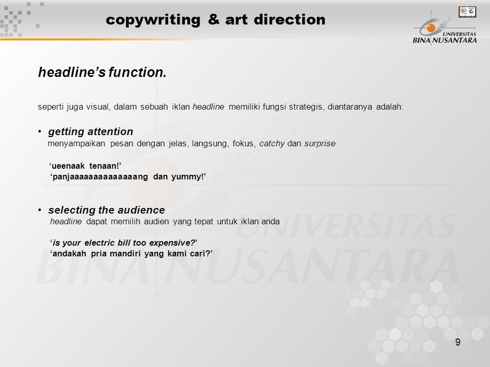 9 copywriting & art direction seperti juga visual, dalam sebuah iklan headline memiliki fungsi strategis, diantaranya adalah: getting attention menyam