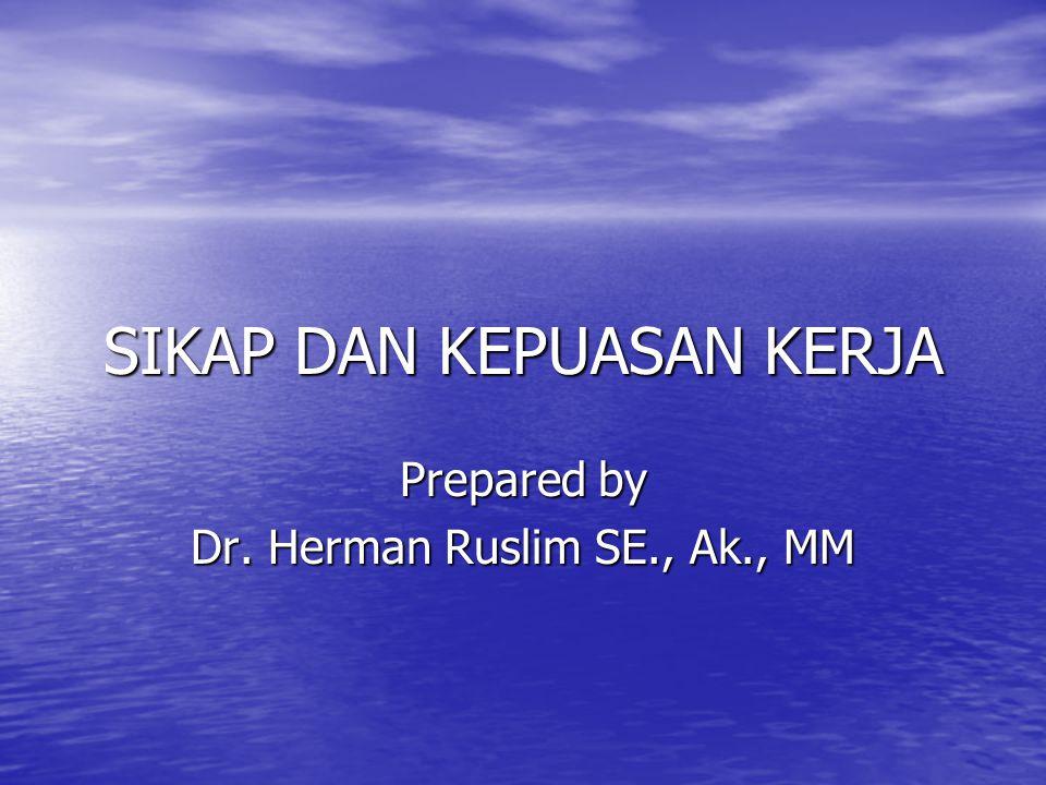 SIKAP DAN KEPUASAN KERJA Prepared by Dr. Herman Ruslim SE., Ak., MM