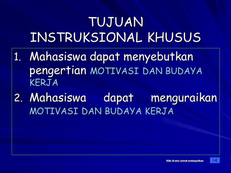 TUJUAN INSTRUKSIONAL KHUSUS 1.Mahasiswa dapat menyebutkan pengertian MOTIVASI DAN BUDAYA KERJA 2.