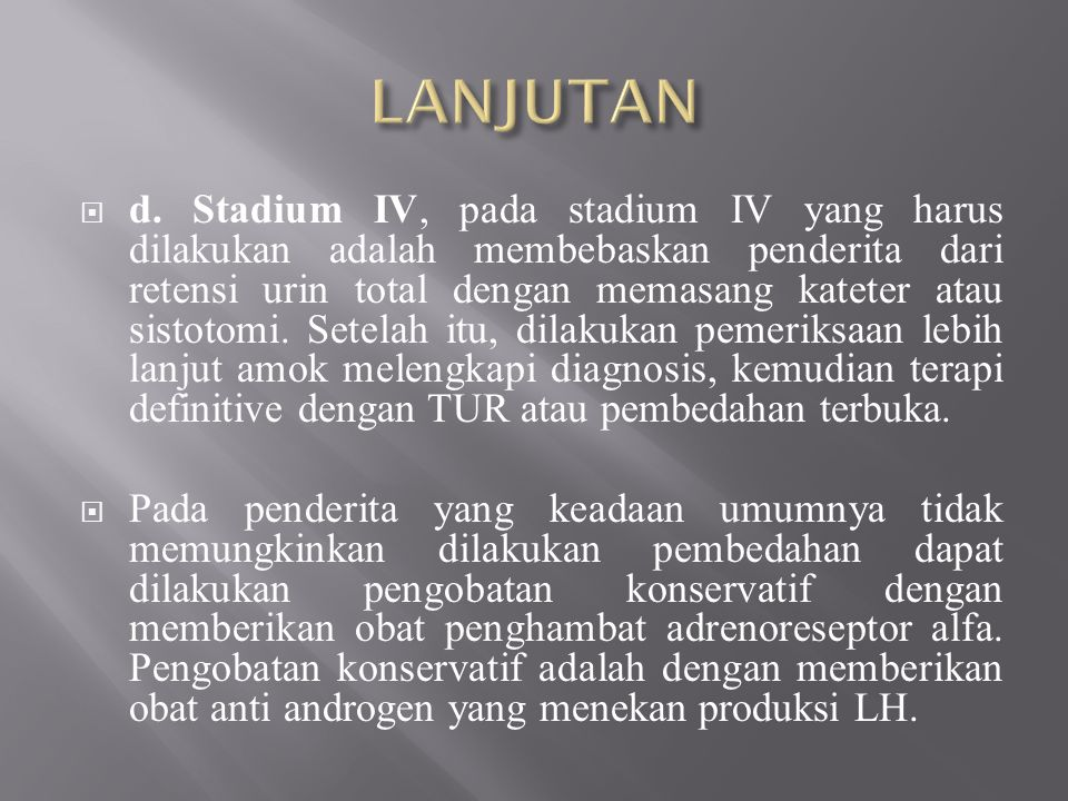  d. Stadium IV, pada stadium IV yang harus dilakukan adalah membebaskan penderita dari retensi urin total dengan memasang kateter atau sistotomi. Set