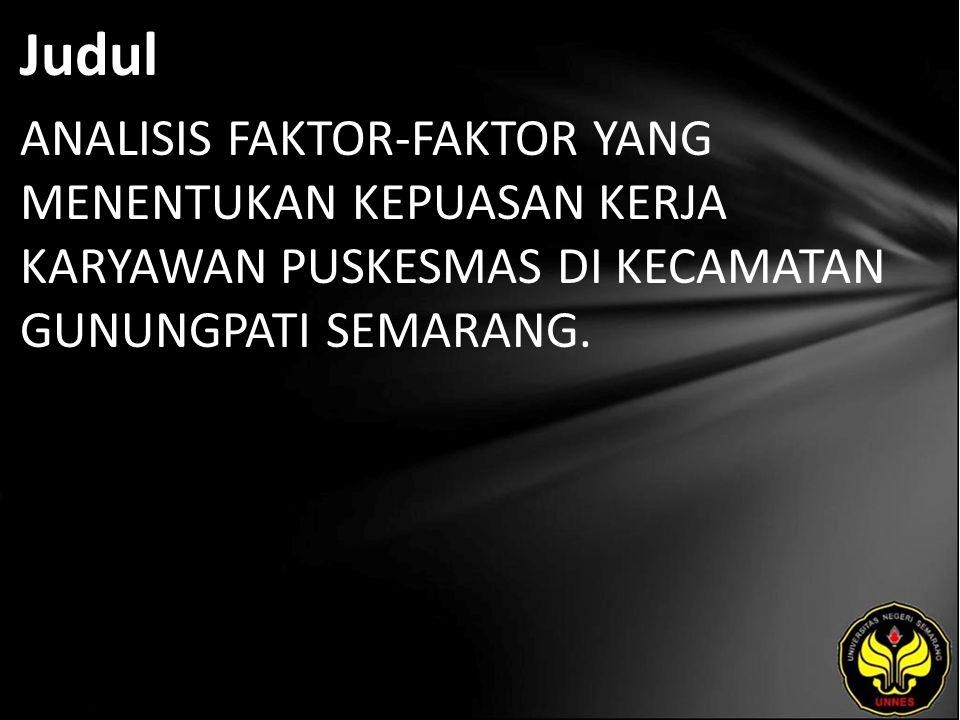Abstrak Permasalahan penelitian adalah bagaimana menciptakan kepuasan kerja karyawan Puskesmas di Kecamatan Gunungpati Semarang.