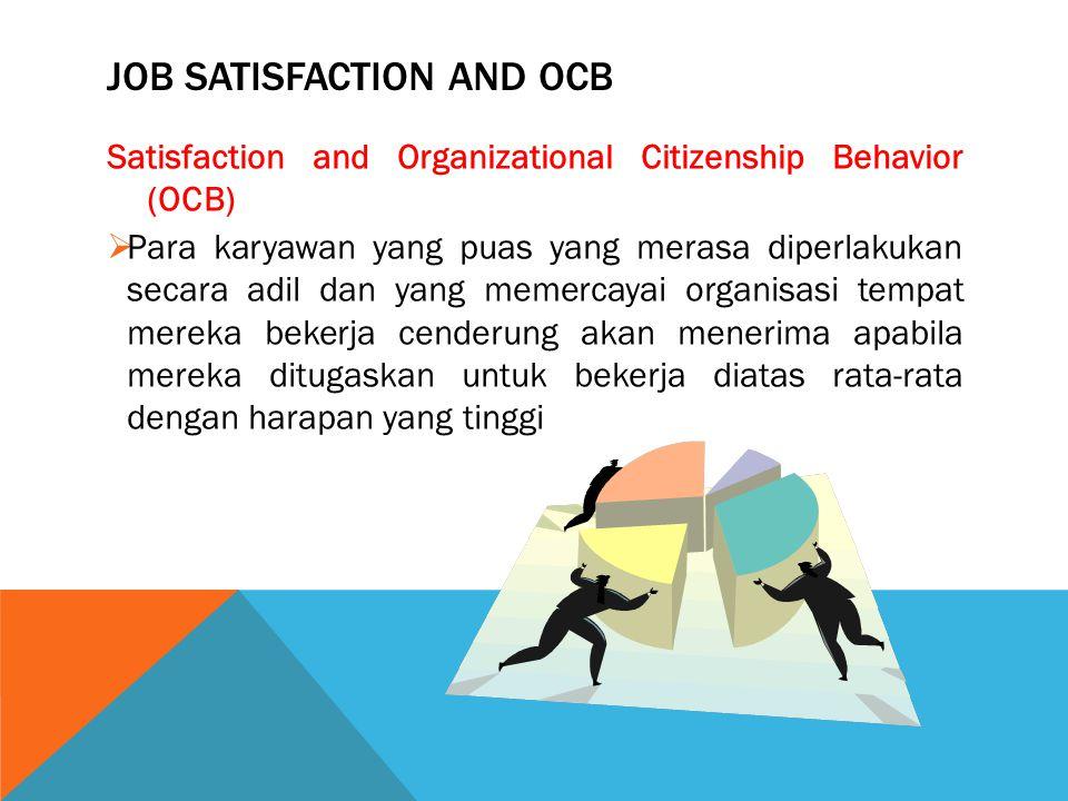 JOB SATISFACTION AND OCB Satisfaction and Organizational Citizenship Behavior (OCB)  Para karyawan yang puas yang merasa diperlakukan secara adil dan