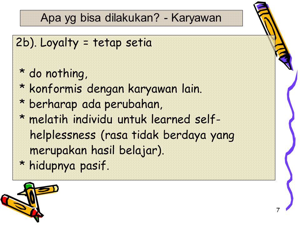 7 2b).Loyalty = tetap setia * do nothing, * konformis dengan karyawan lain.