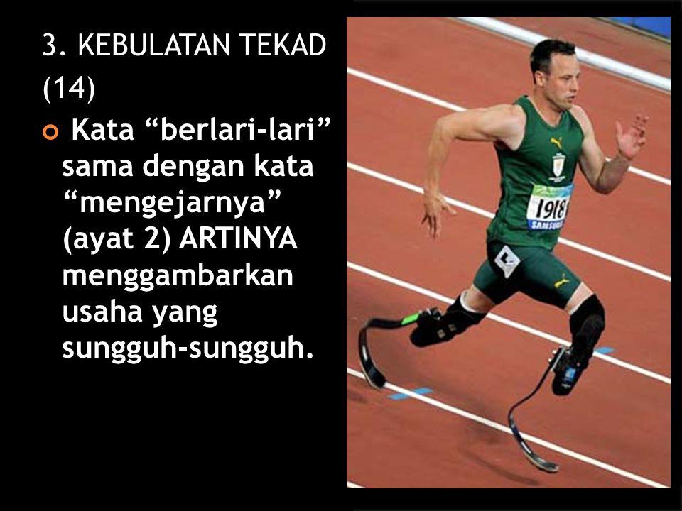 """3. KEBULATAN TEKAD (14) Kata """"berlari-lari"""" sama dengan kata """"mengejarnya"""" (ayat 2) ARTINYA menggambarkan usaha yang sungguh-sungguh."""