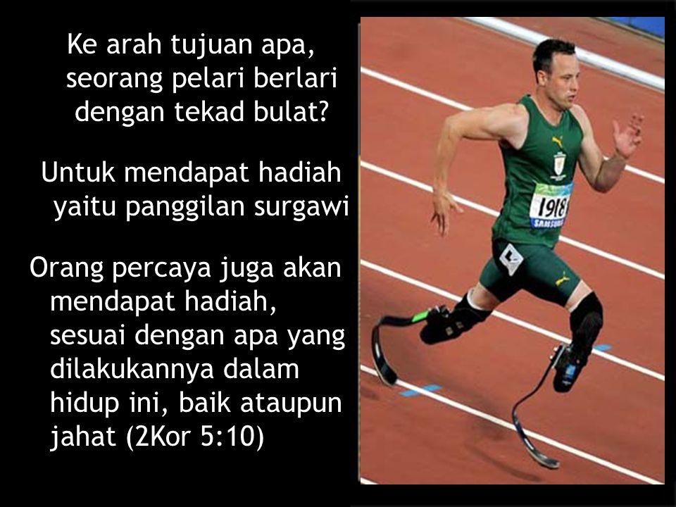 Ke arah tujuan apa, seorang pelari berlari dengan tekad bulat? Untuk mendapat hadiah yaitu panggilan surgawi Orang percaya juga akan mendapat hadiah,