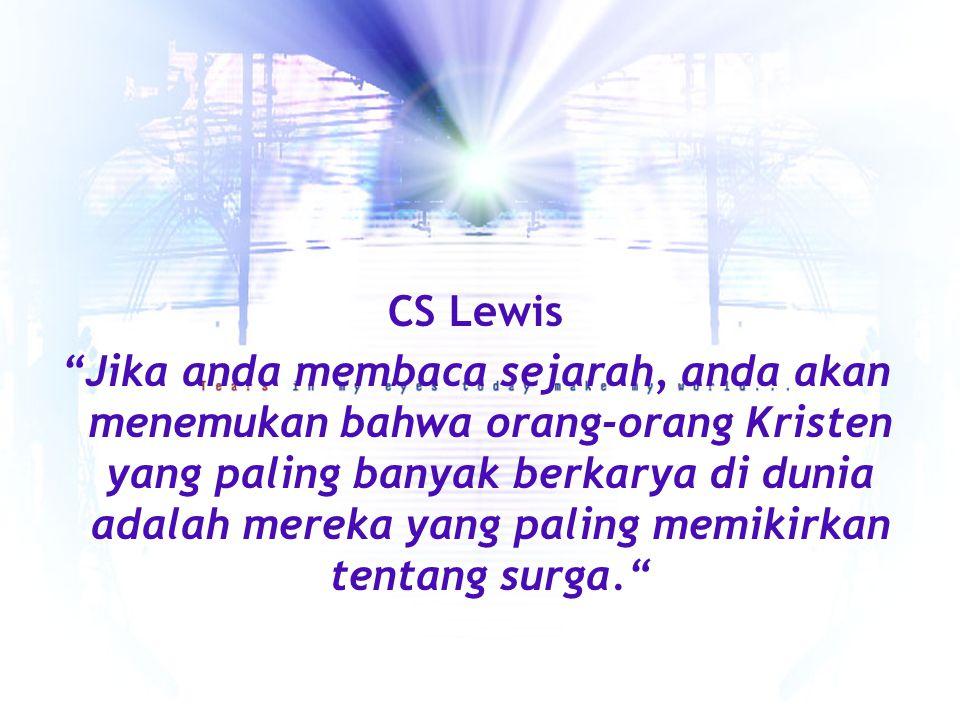 """CS Lewis """"Jika anda membaca sejarah, anda akan menemukan bahwa orang-orang Kristen yang paling banyak berkarya di dunia adalah mereka yang paling memi"""