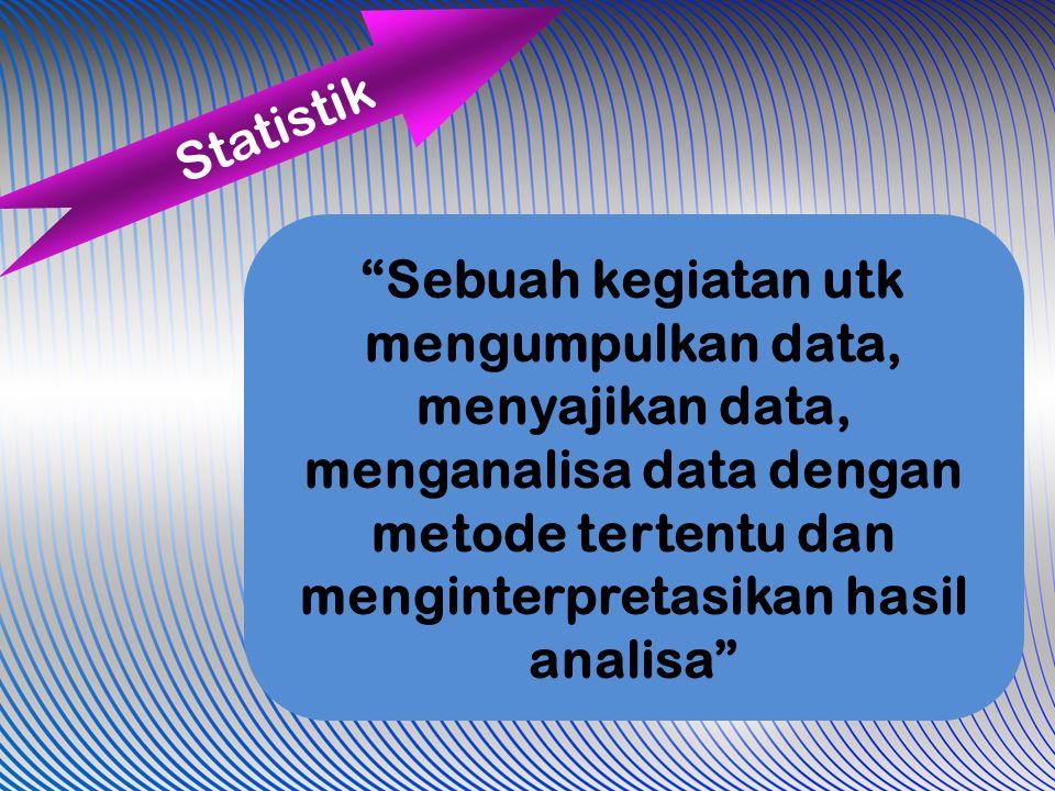 Statistik ada 2 macam : Statistik Deskriptif Statistik Induktif Menganalisa data dan menginterpretasikan hasil analisa dengan berbagai metode statistik Bagaimana data dikumpulkan dan diringkas pada hal-hal yg penting dalam data tersebut.