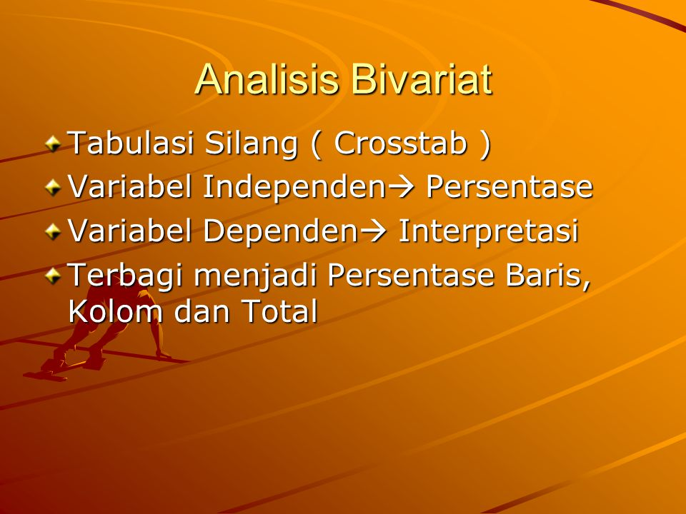 Analisis Bivariat Tabulasi Silang ( Crosstab ) Variabel Independen  Persentase Variabel Dependen  Interpretasi Terbagi menjadi Persentase Baris, Kolom dan Total