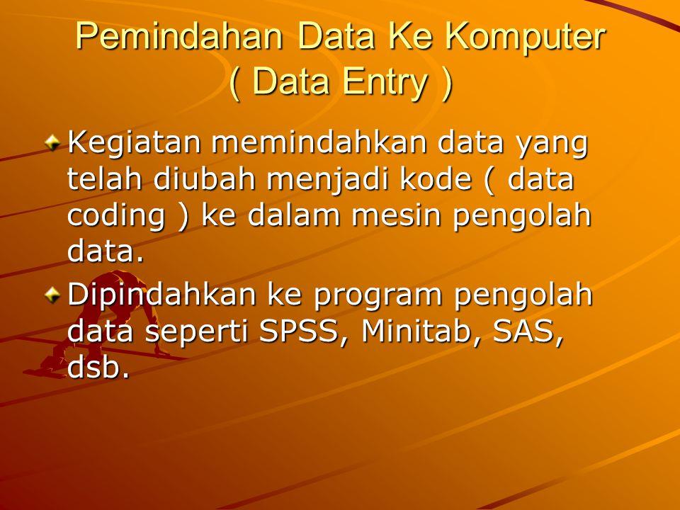 Pemindahan Data Ke Komputer ( Data Entry ) Kegiatan memindahkan data yang telah diubah menjadi kode ( data coding ) ke dalam mesin pengolah data.