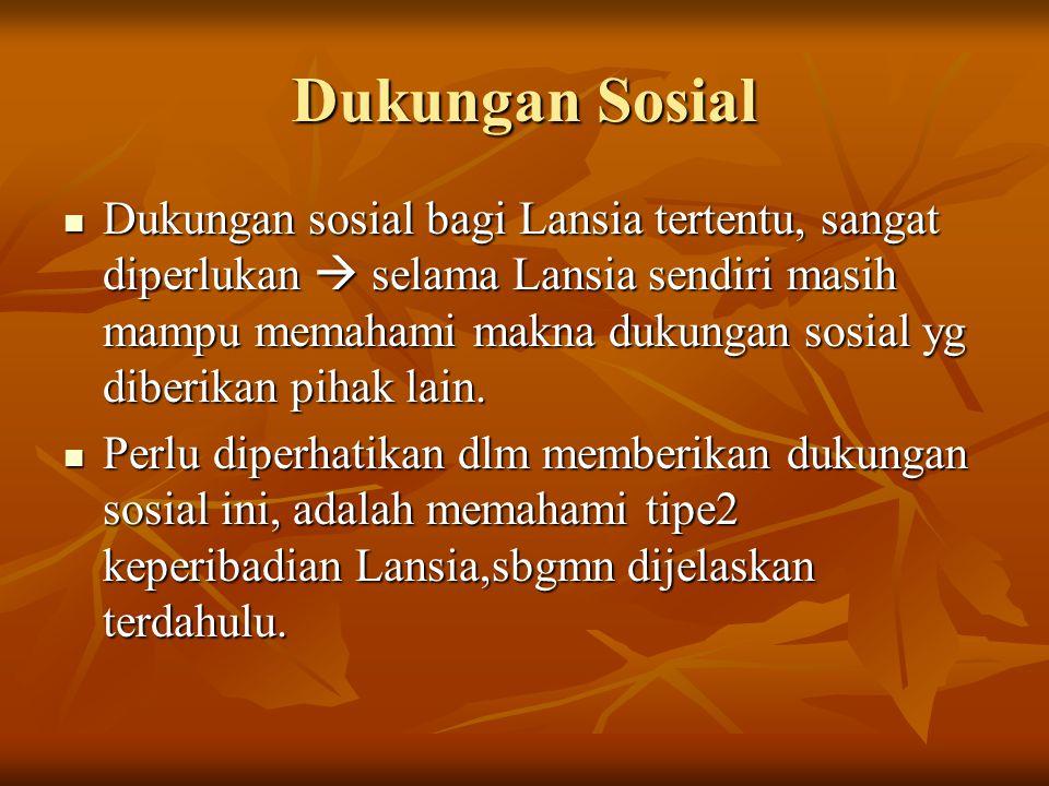Dukungan Sosial Dukungan sosial bagi Lansia tertentu, sangat diperlukan  selama Lansia sendiri masih mampu memahami makna dukungan sosial yg diberikan pihak lain.