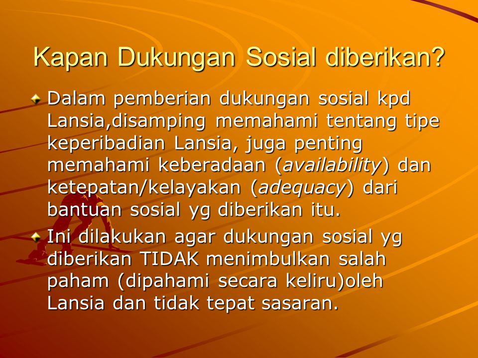 Kapan Dukungan Sosial diberikan? Dalam pemberian dukungan sosial kpd Lansia,disamping memahami tentang tipe keperibadian Lansia, juga penting memahami