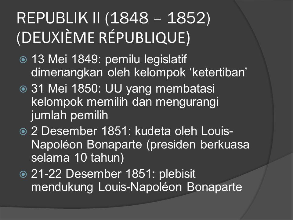 REPUBLIK II (1848 – 1852) (DEUXI ÈME RÉPUBLIQUE)  13 Mei 1849: pemilu legislatif dimenangkan oleh kelompok 'ketertiban'  31 Mei 1850: UU yang membat
