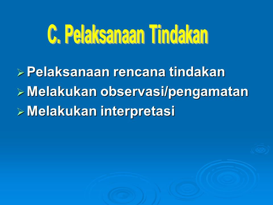  Pelaksanaan rencana tindakan  Melakukan observasi/pengamatan  Melakukan interpretasi