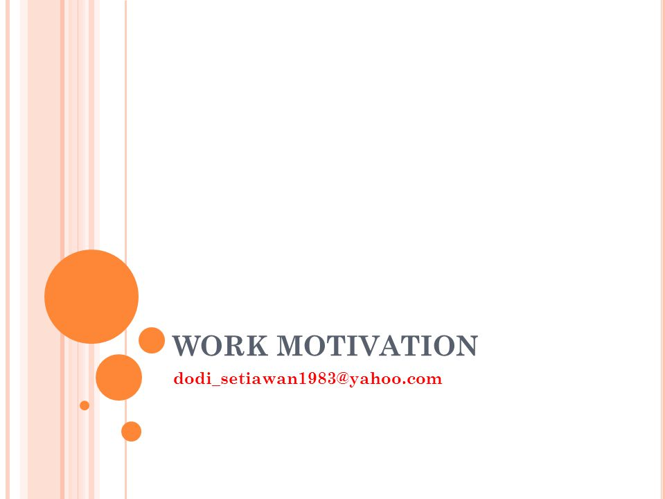 WORK MOTIVATION dodi_setiawan1983@yahoo.com
