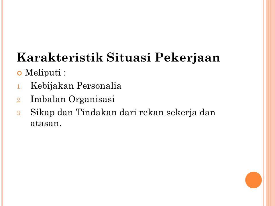 Karakteristik Situasi Pekerjaan Meliputi : 1. Kebijakan Personalia 2.