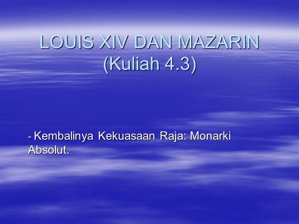 LOUIS XIV DAN MAZARIN (Kuliah 4.3) - Kembalinya Kekuasaan Raja: Monarki Absolut.