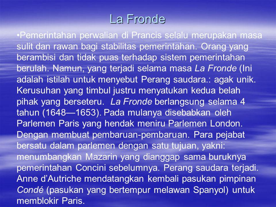 La Fronde Pemerintahan perwalian di Prancis selalu merupakan masa sulit dan rawan bagi stabilitas pemerintahan.