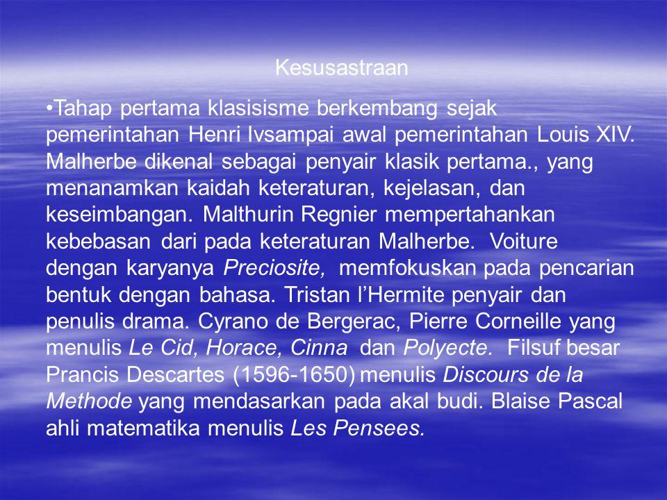Kesusastraan Tahap pertama klasisisme berkembang sejak pemerintahan Henri Ivsampai awal pemerintahan Louis XIV.