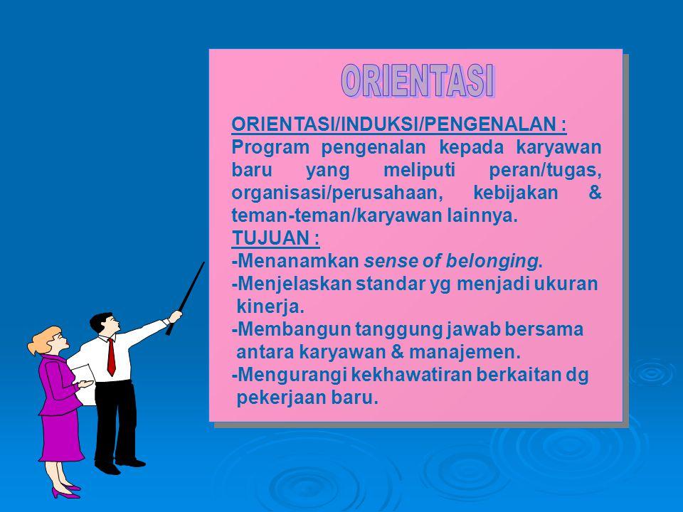 ORIENTASI/INDUKSI/PENGENALAN : Program pengenalan kepada karyawan baru yang meliputi peran/tugas, organisasi/perusahaan, kebijakan & teman-teman/karya