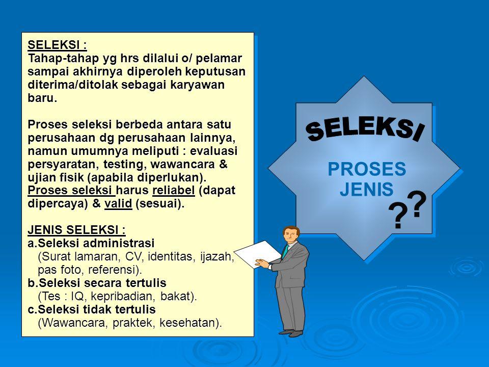 SELEKSI : Tahap-tahap yg hrs dilalui o/ pelamar sampai akhirnya diperoleh keputusan diterima/ditolak sebagai karyawan baru. Proses seleksi berbeda ant