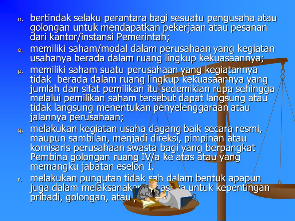 g. melakukan tindakan yang bersifat negatif dengan maksud membalas dendam terhadap bawahannya atau orang lain di dalam maupun diluar lingkungan kerjan