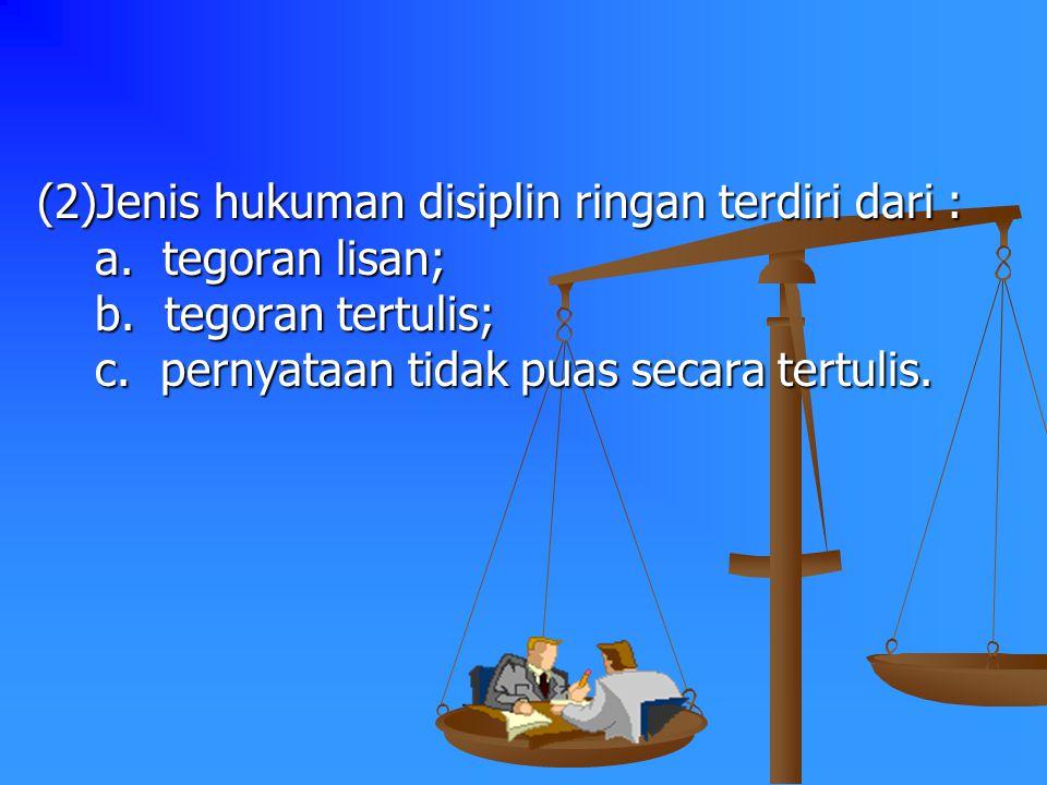 HUKUMAN DISIPLIN PASAL 6 : (1)Tingkat Hukuman disiplin terdiri dari : terdiri dari : a. hukuman disiplin ringan; a. hukuman disiplin ringan; b. hukuma