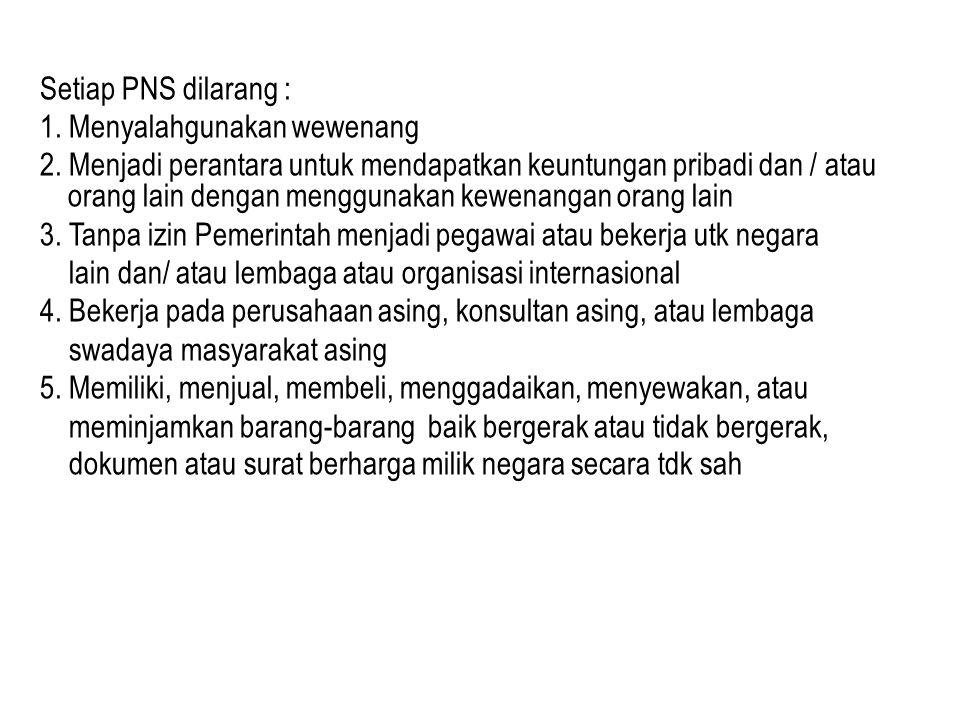 15 LARANGAN (PSL 4) Setiap PNS dilarang : 1.Menyalahgunakan wewenang 2.