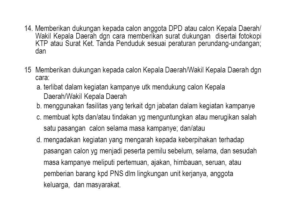 14. Memberikan dukungan kepada calon anggota DPD atau calon Kepala Daerah/ Wakil Kepala Daerah dgn cara memberikan surat dukungan disertai fotokopi KT