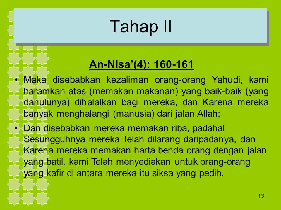 13 Tahap II An-Nisa'(4): 160-161 Maka disebabkan kezaliman orang-orang Yahudi, kami haramkan atas (memakan makanan) yang baik-baik (yang dahulunya) di