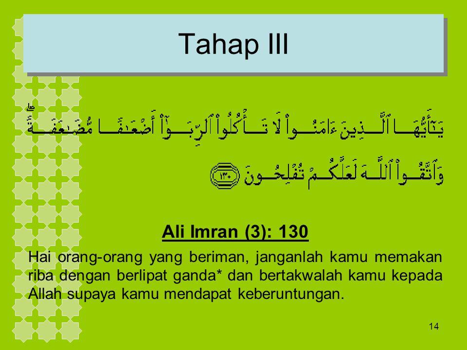 14 Tahap III Ali Imran (3): 130 Hai orang-orang yang beriman, janganlah kamu memakan riba dengan berlipat ganda* dan bertakwalah kamu kepada Allah sup