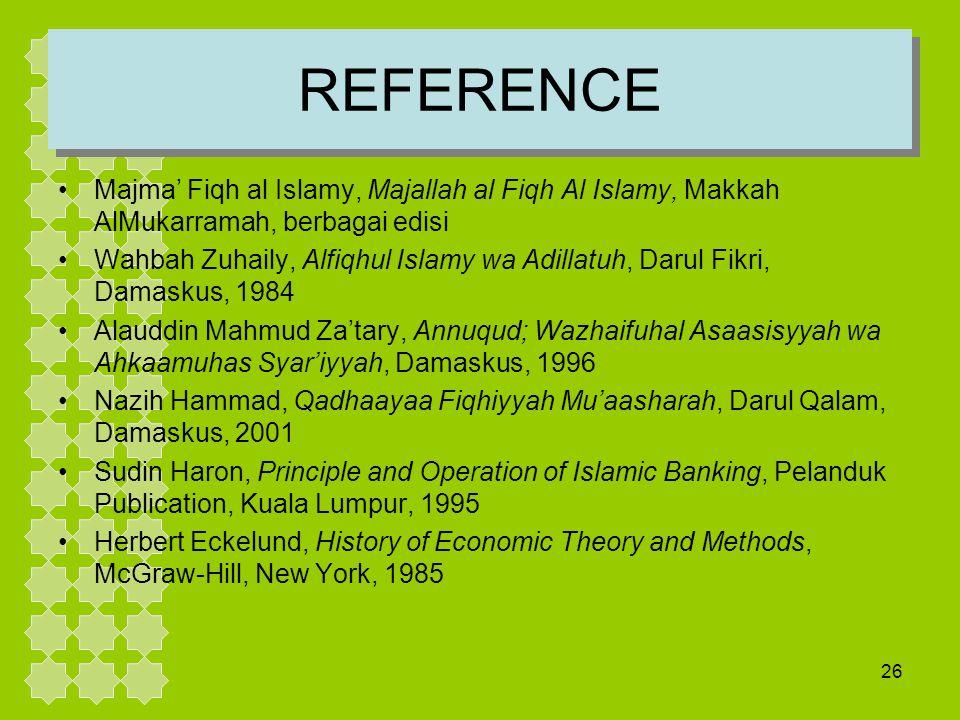26 REFERENCE Majma' Fiqh al Islamy, Majallah al Fiqh Al Islamy, Makkah AlMukarramah, berbagai edisi Wahbah Zuhaily, Alfiqhul Islamy wa Adillatuh, Daru