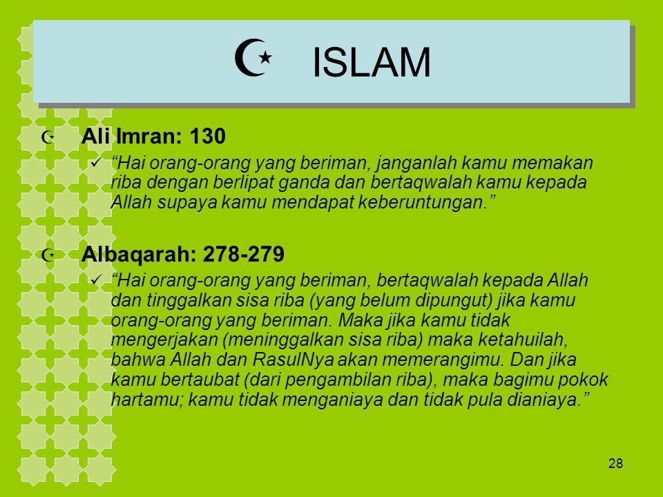 """28  ISLAM  Ali Imran: 130 """"Hai orang-orang yang beriman, janganlah kamu memakan riba dengan berlipat ganda dan bertaqwalah kamu kepada Allah supaya"""