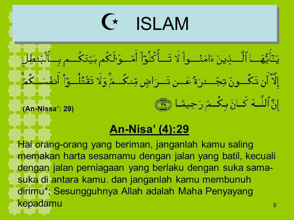 9 (An-Nissa': 29)  ISLAM An-Nisa' (4):29 Hai orang-orang yang beriman, janganlah kamu saling memakan harta sesamamu dengan jalan yang batil, kecuali