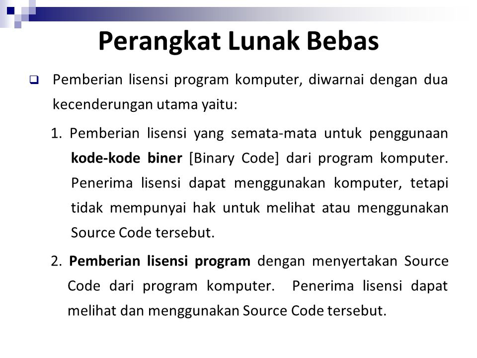 Perangkat Lunak Bebas  Pemberian lisensi program komputer, diwarnai dengan dua kecenderungan utama yaitu: 1. Pemberian lisensi yang semata-mata untuk