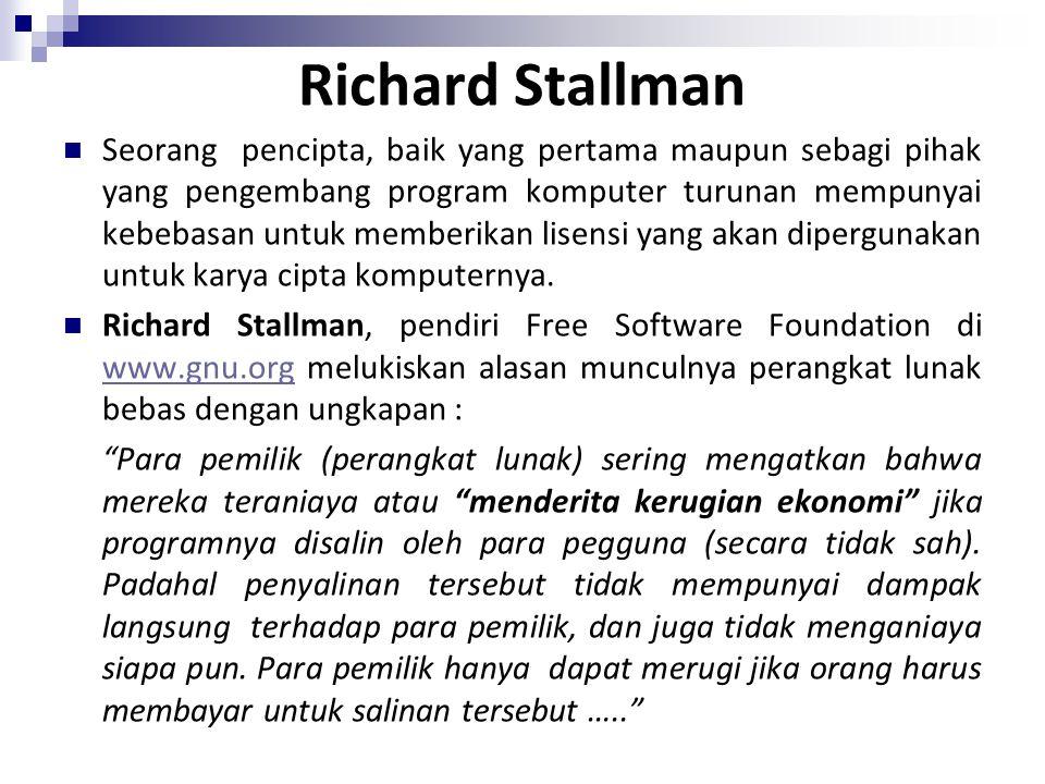 Richard Stallman Seorang pencipta, baik yang pertama maupun sebagi pihak yang pengembang program komputer turunan mempunyai kebebasan untuk memberikan