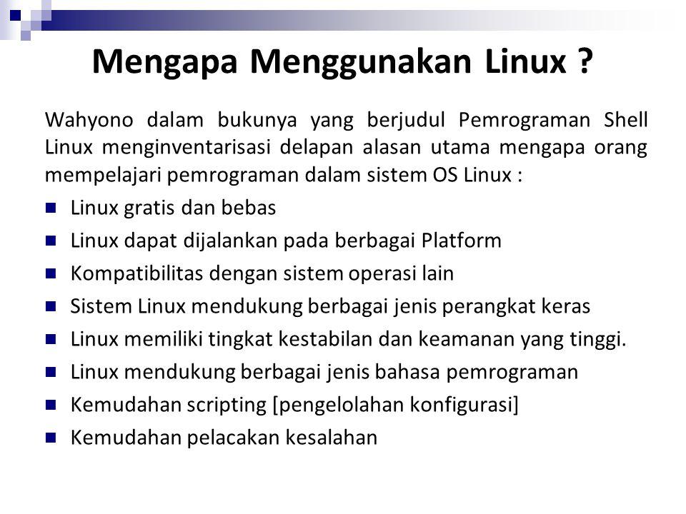 Mengapa Menggunakan Linux ? Wahyono dalam bukunya yang berjudul Pemrograman Shell Linux menginventarisasi delapan alasan utama mengapa orang mempelaja