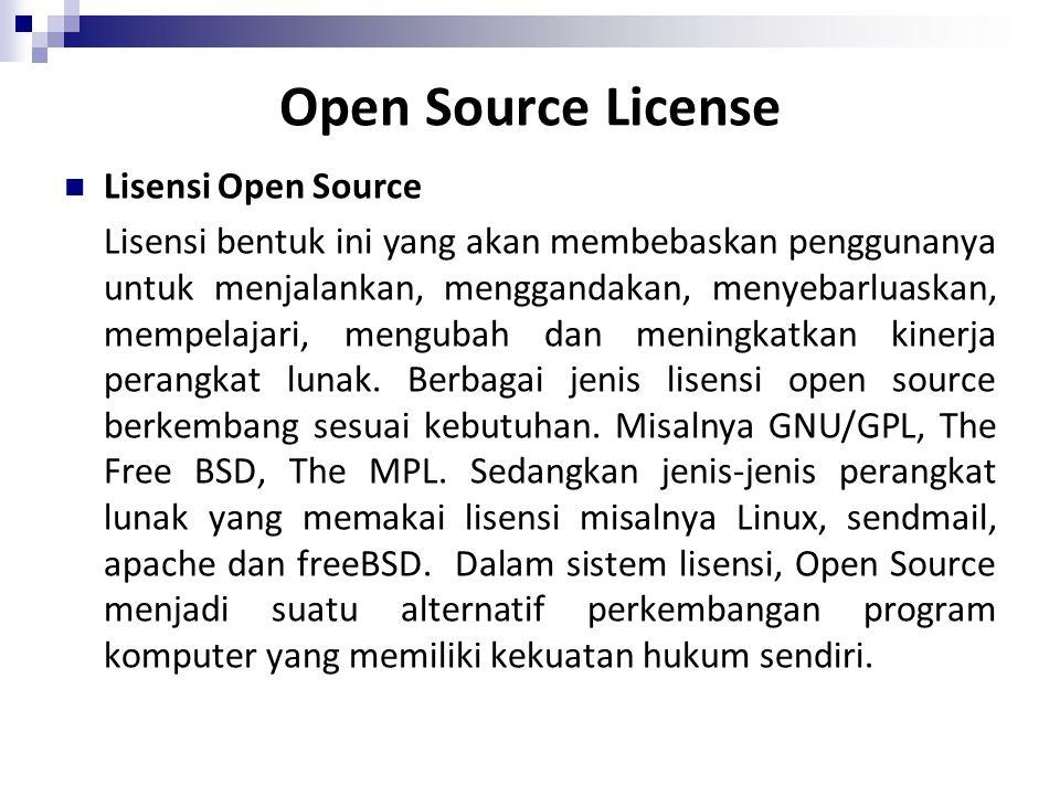 Open Source License Lisensi Open Source Lisensi bentuk ini yang akan membebaskan penggunanya untuk menjalankan, menggandakan, menyebarluaskan, mempela