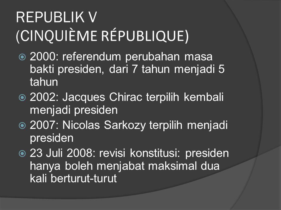 REPUBLIK V (CINQUI ÈME RÉPUBLIQUE)  2000: referendum perubahan masa bakti presiden, dari 7 tahun menjadi 5 tahun  2002: Jacques Chirac terpilih kemb