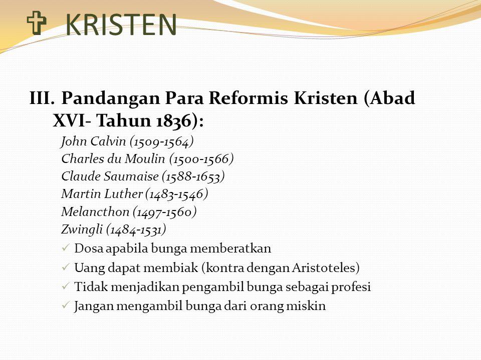  KRISTEN III. Pandangan Para Reformis Kristen (Abad XVI- Tahun 1836): John Calvin (1509-1564) Charles du Moulin (1500-1566) Claude Saumaise (1588-165