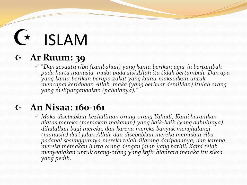 """ ISLAM  Ar Ruum: 39 """"Dan sesuatu riba (tambahan) yang kamu berikan agar ia bertambah pada harta manusia, maka pada sisi Allah itu tidak bertambah. D"""