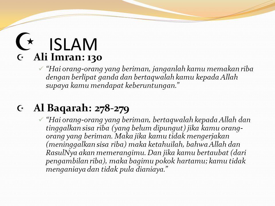 """ ISLAM  Ali Imran: 130 """"Hai orang-orang yang beriman, janganlah kamu memakan riba dengan berlipat ganda dan bertaqwalah kamu kepada Allah supaya kam"""