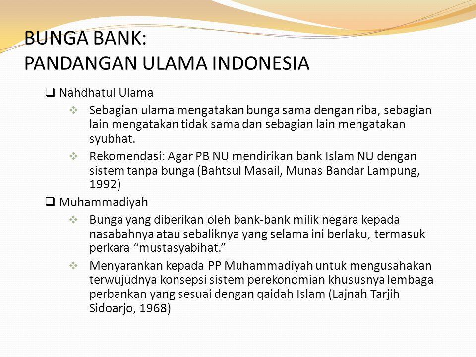BUNGA BANK: PANDANGAN ULAMA INDONESIA  Nahdhatul Ulama  Sebagian ulama mengatakan bunga sama dengan riba, sebagian lain mengatakan tidak sama dan se
