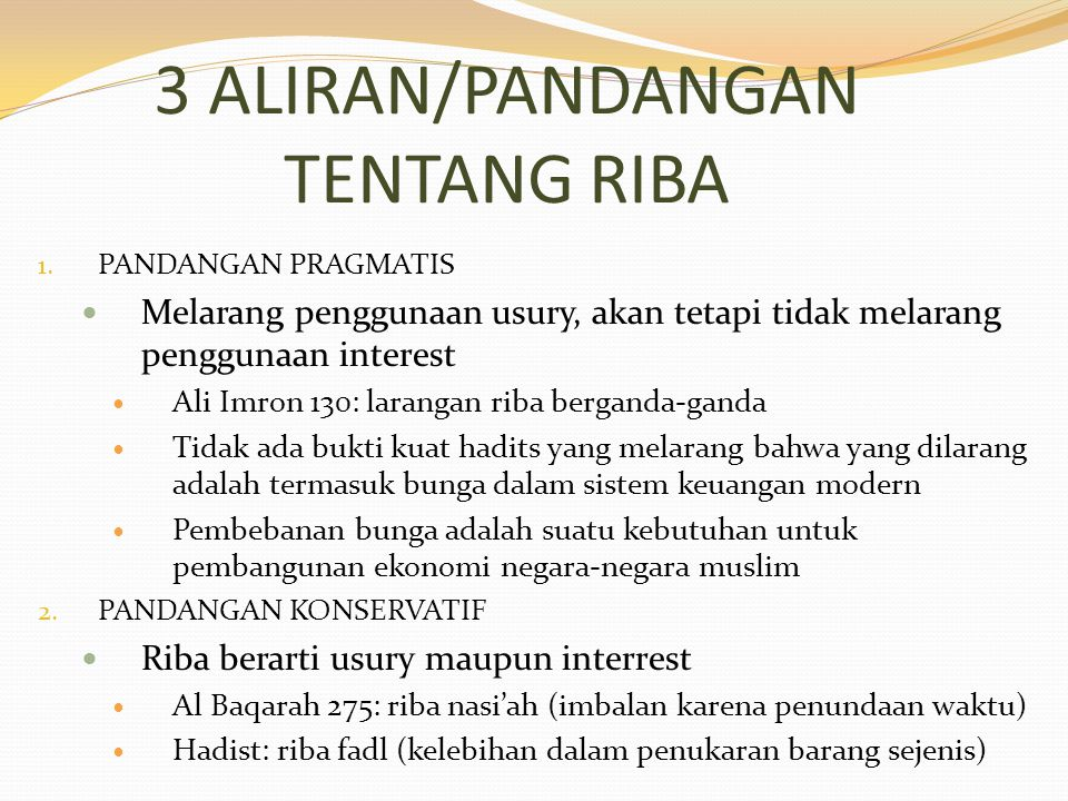 3 ALIRAN/PANDANGAN TENTANG RIBA 1. PANDANGAN PRAGMATIS Melarang penggunaan usury, akan tetapi tidak melarang penggunaan interest Ali Imron 130: larang