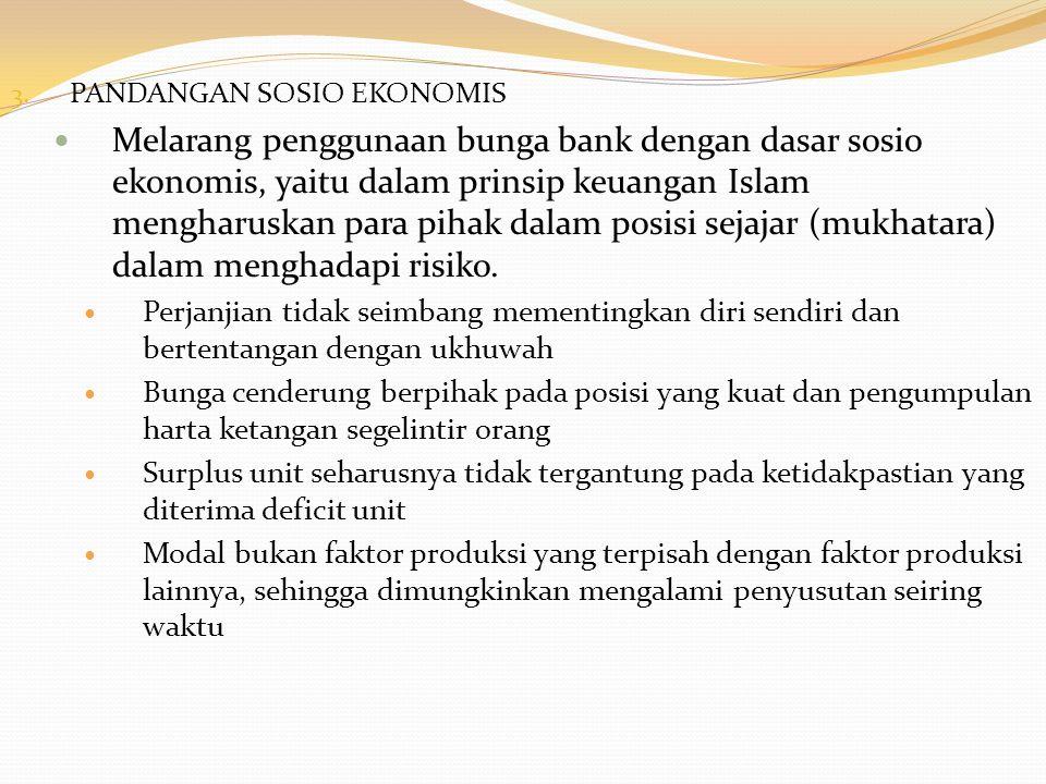 3. PANDANGAN SOSIO EKONOMIS Melarang penggunaan bunga bank dengan dasar sosio ekonomis, yaitu dalam prinsip keuangan Islam mengharuskan para pihak dal