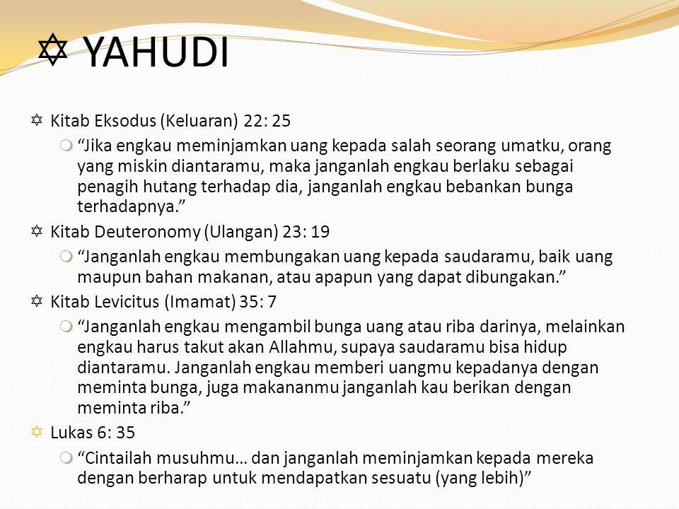 " YAHUDI  Kitab Eksodus (Keluaran) 22: 25 m ""Jika engkau meminjamkan uang kepada salah seorang umatku, orang yang miskin diantaramu, maka janganlah e"