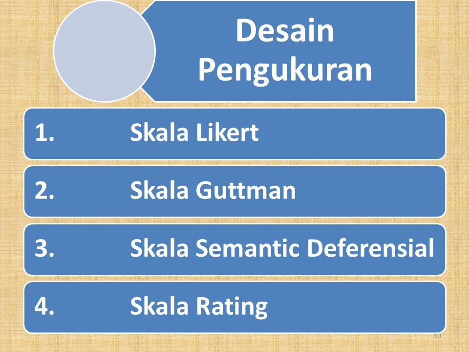 4. SKALA RATIO Yaitu skala yang dapat memberi arti perbandingan/perkalian. Contoh : Berat badan Karina 40 kg Berat badan Rony 60 kg Ratio berat Rony 3